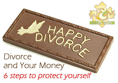 6 important steps to protect yourself financially in a Divorce