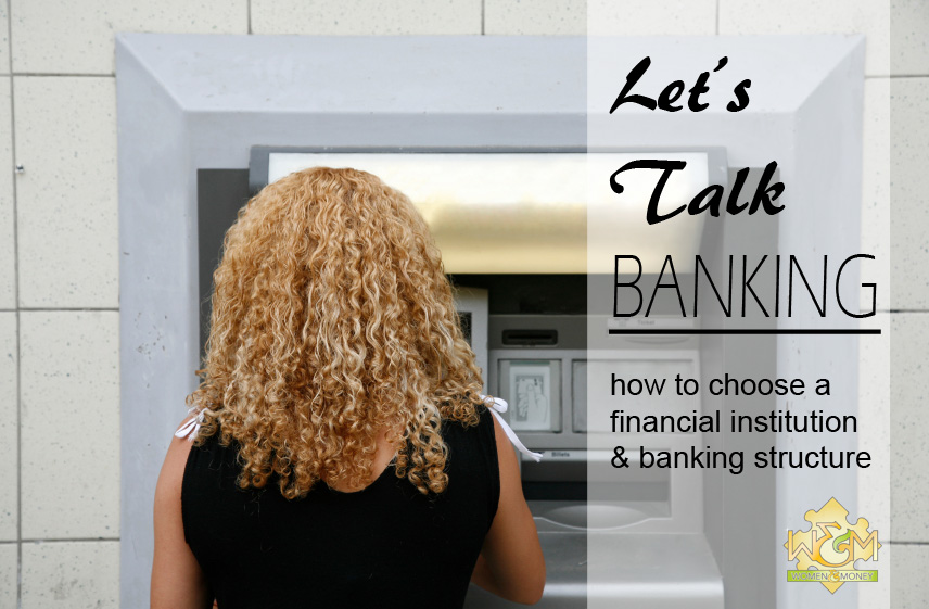 Let's talk banking: how to choose a financial institution and banking structure | womenandmoney.com