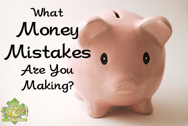 What money mistakes are you making? The top 4 money mistakes and how to fix them.